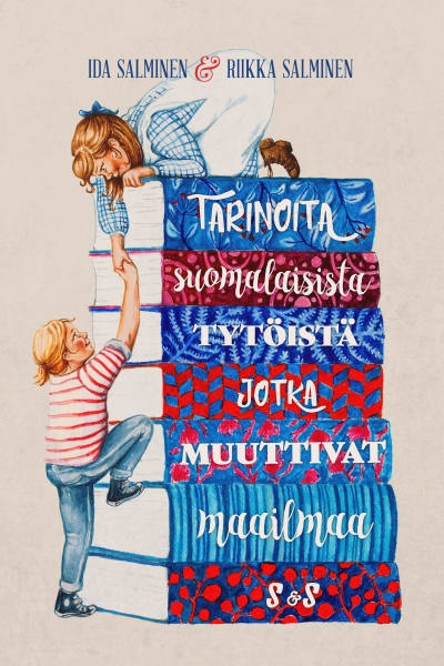Tarinoita suomalaisista tytöistä, jotka muuttivat maailmaa